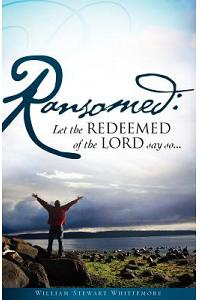 Ransomed: Let the Redeemed of the Lord Say So...