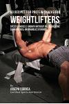 60 Recipes for Protein Snacks for Weightlifters: Speed Up Muscle Growth Without Pills, Creatine Supplements, or Anabolic Steroids