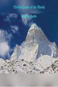 7500m Peaks of the World.: Bhutan, China, Tibet, India, Nepal, Russia.
