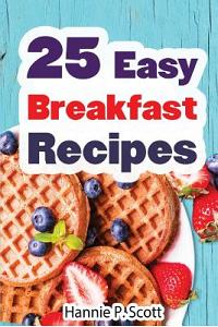 25 Easy Breakfast Recipes: Easy to Cook Breakfast Recipes