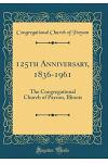 125th Anniversary, 1836-1961: The Congregational Church of Payson, Illinois (Classic Reprint)