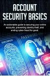 Account Security Basics: An Actionable Guide to Securing Your Online Accounts, Preventing Identity Theft, and Ending Cyber-Fraud for Good.