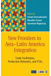 New Frontiers in Asia-Latin America Integration: Trade Facilitation, Production Networks, and Ftas