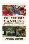 Summer Canning: 20 Savory Recipes of Vegetables Preserves + 20 Sweet Recipes of Fruit Jams and Marmalades: (Confiture Pot, Preserving