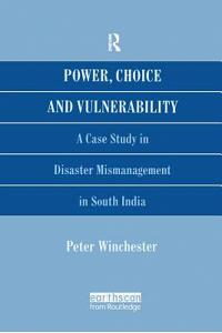 Power, Choice and Vulnerability: A Case Study in Disaster Mismanagement in South India
