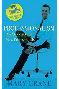 100 Things You Need to Know: Professionalism For Students and New Professionals