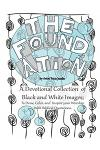 The Foundation: By Artist Tricia Jacobs: A Devotional Collection of Black and White Images; To Draw, Color, and Inspire Your Worship.