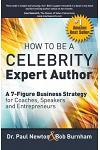 How to Be a Celebrity Expert Author; A 7-Figure Business Strategy for Coaches, Speakers and Entrepreneurs