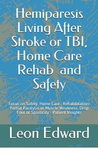 Hemiparesis Living After Stroke or TBI, Home Care Rehab and Safety: Focus on Safety, Home Care, Rehabilitation: Partial Paralysis or Muscle Weakness,