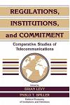 Regulations, Institutions, and Commitment: Comparative Studies of Telecommunications