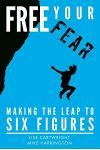 Free Your Fear: Making the Leap to Six Figures