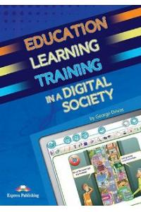 EDUCATION LEARNING & TRAINING IN A DIGITAL SOCIETY