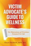 Victim Advocate's Guide to Wellness: : Six Dimensions of Vicarious Trauma-Free Life