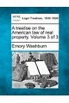 A Treatise on the American Law of Real Property. Volume 3 of 3