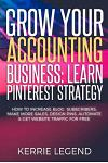 Grow Your Accounting Business: Learn Pinterest Strategy: How to Increase Blog Subscribers, Make More Sales, Design Pins, Automate & Get Website Traff