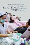Eliciting Care: Health and Power in Northern Thailand