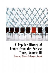 A Popular History of France from the Earliest Times, Volume III