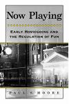 Now Playing: Early Moviegoing and the Regulation of Fun