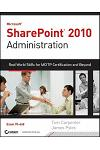 Microsoft SharePoint 2010 Administration: Real-World Skills for MCITP Certification and Beyond (Exam 70-668) [With CDROM]