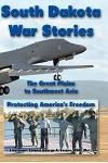 South Dakota War Stories: The Great Plains to Southwest Asia - Protecting America's Freedom