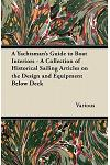 A Yachtsman's Guide to Boat Interiors - A Collection of Historical Sailing Articles on the Design and Equipment Below Deck