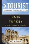 Greater Than a Tourist - Izmir Turkey: 50 Travel Tips from a Local
