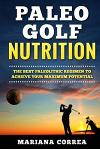 PALEO GOLF Nutrition: IMPROVE YOUR SWING and GAME WITH THE BEST PALEOLITHIC DIET