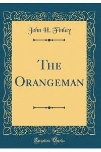 The Orangeman (Classic Reprint)
