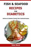 Fish & Seafood Recipes For Diabetics: Delicious & Diabetes Friendly Fish & Seafoodt Recipes