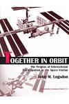 Together in Orbit: The Origins of International Participation in the Space Station