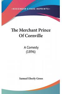 The Merchant Prince Of Cornville: A Comedy (1896)