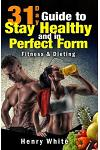 31-Day Guide to Stay Healthy and in Perfect Form: More Than 180 Recipes, Each Day Meal Plan, Calorie Table, Weight Loss Secrets, Food Freedom, Change