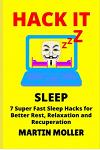Hack It (Sleep): 7 Super Fast Sleep Hacks for Better Rest, Relaxation and Recuperation
