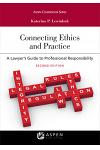 Connecting Ethics and Practice: A Lawyer's Guide to Professional Responsibility