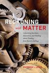 Reckoning with Matter: Calculating Machines, Innovation, and Thinking about Thinking from Pascal to Babbage
