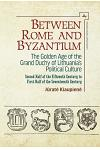 Between Rome and Byzantium: The Golden Age of the Grand Duchy of Lithuania's Political Culture. Second Half of the Fifteenth Century to First Half