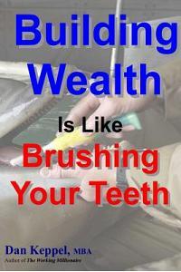 Building Wealth Is Like Brushing Your Teeth