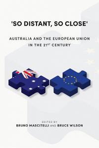 'So Distant, So Close': Australia and the European Union in the 21st Century