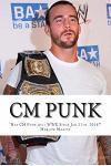 CM Punk: The CM Punk Story Has He Quit the Wwe Since Jan. 27th. 2014?