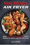 Easy Air Fryer Recipes: Best Air Fryer Cookbook with Simple & Tasty Low Fat Reci