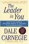 The Leader in You: How to Win Friends, Influence People & Succeed in a Changing World