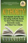 Authority: How Experts Just Like You Are Using Authority Books to Grow Their Influence, Raise Their Fees and Steal Your Clients!