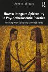 How to Integrate Spirituality in Psychotherapeutic Practice: Working with Spiritually-Minded Clients