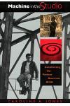Machine in the Studio: Constructing the Postwar American Artist