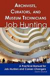 Archivists, Curators, and Museum Technicians: Job Hunting - A Practical Manual for Job-Hunters and Career Changers