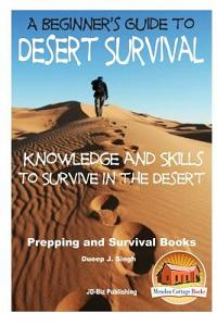A Beginner's Guide to Desert Survival Skills: Knowledge and Skills to Survive in the Desert