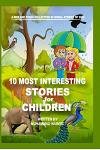 10 Most Interesting Stories for Children: New Collection of Moral Stories with Pictures