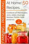 Canning and Preserving at Home: 50 Recipes: Cookbook Of: Marmalades, Jams, Jellies, Chutneys, Relishes, Pickles, Meat Preserves.