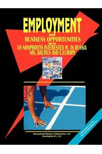 Employment & Business Opportunities with Us Non Profit Organizations Interested in Russia, NIS, Baltic's and E. Europe Handbook