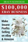 $100,000 Ebay Business: Make Insane Profits Selling on Ebay & Amazon
